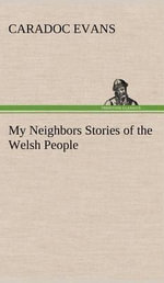 My Neighbors Stories of the Welsh People - Caradoc Evans