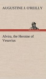 Alvira, the Heroine of Vesuvius - A J O'Reilly