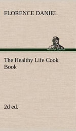 The Healthy Life Cook Book, 2D Ed. - Florence Daniel