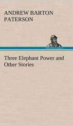 Three Elephant Power and Other Stories - A B Paterson
