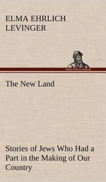 The New Land Stories of Jews Who Had a Part in the Making of Our Country - Elma Ehrlich Levinger