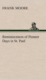 Reminiscences of Pioneer Days in St. Paul - Frank Moore