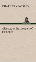 Glaucus, or the Wonders of the Shore - Charles Kingsley
