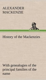 History of the Mackenzies, with Genealogies of the Principal Families of the Name - Alexander MacKenzie