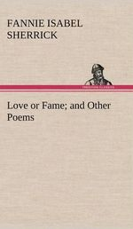 Love or Fame and Other Poems - Fannie Isabel Sherrick
