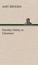 Dorothy Dainty at Glenmore - Amy Brooks