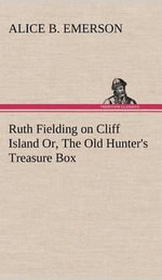 Ruth Fielding on Cliff Island Or, the Old Hunter's Treasure Box - Alice B Emerson
