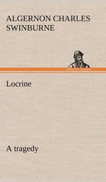 Locrine : A Tragedy - Algernon Charles Swinburne