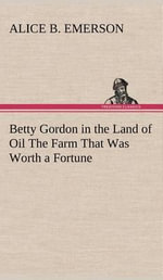 Betty Gordon in the Land of Oil the Farm That Was Worth a Fortune - Alice B Emerson