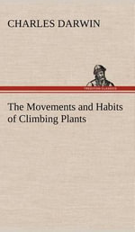 The Movements and Habits of Climbing Plants : The Illustrated Edition - Professor Charles Darwin