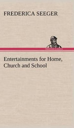 Entertainments for Home, Church and School : Youth Employment - Youth Perspectives on the Pursu... - Frederica Seeger