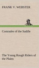 Comrades of the Saddle the Young Rough Riders of the Plains - Frank V Webster