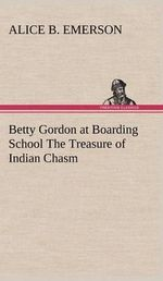 Betty Gordon at Boarding School the Treasure of Indian Chasm - Alice B Emerson