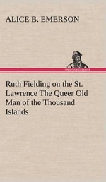 Ruth Fielding on the St. Lawrence the Queer Old Man of the Thousand Islands - Alice B Emerson