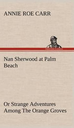 Nan Sherwood at Palm Beach or Strange Adventures Among the Orange Groves - Annie Roe Carr