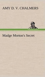 Madge Morton's Secret - Amy D V Chalmers