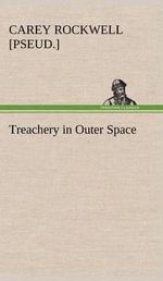 Treachery in Outer Space - Carey [Pseud ] Rockwell