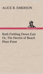 Ruth Fielding Down East Or, the Hermit of Beach Plum Point - Alice B Emerson