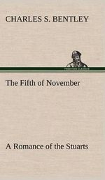 The Fifth of November a Romance of the Stuarts - Charles S Bentley