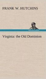 Virginia : The Old Dominion - Frank W Hutchins