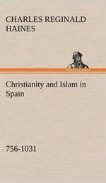 Christianity and Islam in Spain (756-1031) - Charles Reginald Haines