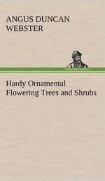 Hardy Ornamental Flowering Trees and Shrubs - Angus Duncan Webster