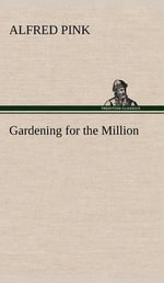 Gardening for the Million - Alfred Pink