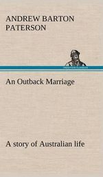 An Outback Marriage : A Story of Australian Life - A B Paterson