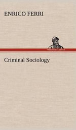 Criminal Sociology : The Trail of 1885 - Enrico Ferri