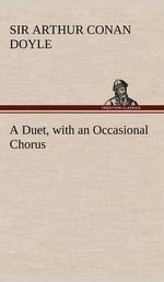 A Duet, with an Occasional Chorus - Arthur Conan Sir Doyle