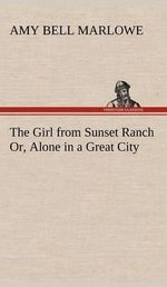 The Girl from Sunset Ranch Or, Alone in a Great City - Amy Bell Marlowe