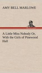 A Little Miss Nobody Or, with the Girls of Pinewood Hall - Amy Bell Marlowe