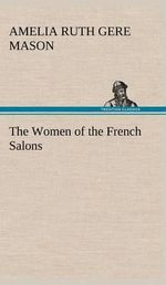 The Women of the French Salons - Amelia Ruth Gere Mason