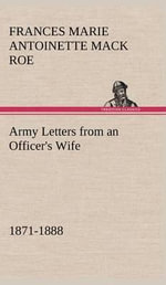 Army Letters from an Officer's Wife, 1871-1888 - Frances Marie Antoinette Mack Roe