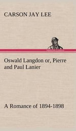 Oswald Langdon Or, Pierre and Paul Lanier. a Romance of 1894-1898 - Carson Jay Lee