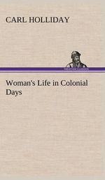 Woman's Life in Colonial Days - Carl Holliday