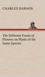 The Different Forms of Flowers on Plants of the Same Species - Professor Charles Darwin