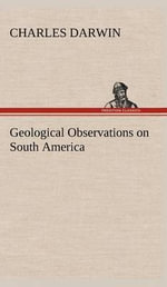 Geological Observations on South America - Professor Charles Darwin