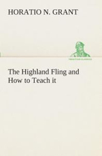 The Highland Fling and How to Teach It - Horatio N Grant