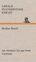 Brother Bosch', an Airman's Escape from Germany - Gerald Featherstone Knight