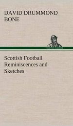 Scottish Football Reminiscences and Sketches - David Drummond Bone