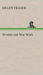 Women and War Work - Helen Fraser