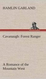 Cavanaugh : Forest Ranger a Romance of the Mountain West - Hamlin Garland