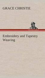 Embroidery and Tapestry Weaving - Grace Christie
