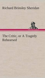 The Critic, or a Tragedy Rehearsed - Richard Brinsley Sheridan