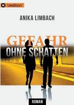 Gefahr Ohne Schatten - Anika Limbach