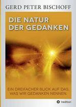 Die Natur Der Gedanken - Gerd Peter Bischoff
