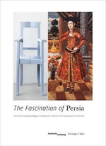 The Fascination of Persia : Persian-European Dialogue in Seventeenth-century Art and Contemporary Art of Teheran