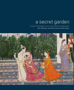 A Secret Garden : Indian Paintings from the Porret Collection - B. N. Goswami