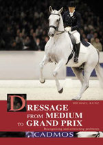 Dressage from Medium to Grand Prix : Recognising and Correcting Problems - Michael Kunz
